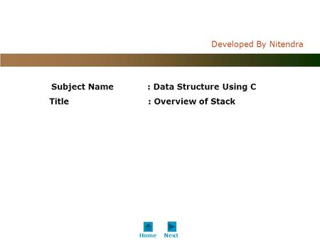 C o n f i d e n t i a l Developed By Nitendra NextHome Subject Name: Data Structure Using C Title : Overview of Stack.