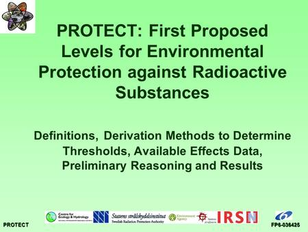 PROTECTFP6-036425 PROTECT: First Proposed Levels for Environmental Protection against Radioactive Substances Definitions, Derivation Methods to Determine.