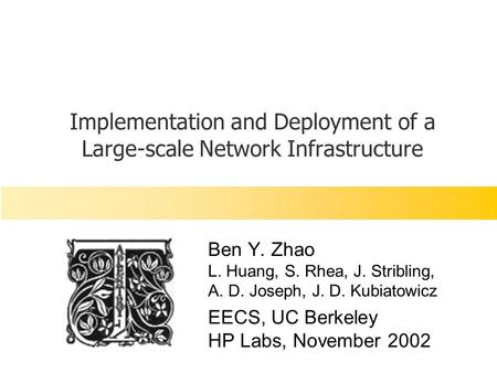 Implementation and Deployment of a Large-scale Network Infrastructure Ben Y. Zhao L. Huang, S. Rhea, J. Stribling, A. D. Joseph, J. D. Kubiatowicz EECS,