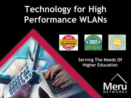 Technology for High Performance WLANs Serving The Needs Of Higher Education.