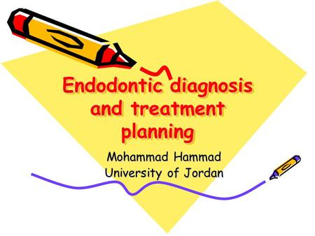 Endodontic diagnosis and treatment planning Mohammad Hammad University of Jordan.