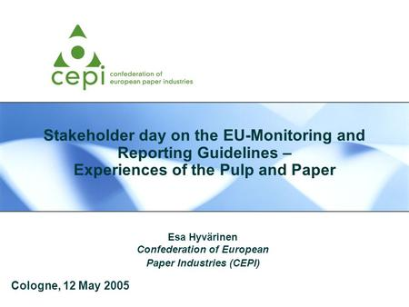 Stakeholder day on the EU-Monitoring and Reporting Guidelines – Experiences of the Pulp and Paper Esa Hyvärinen Confederation of European Paper Industries.