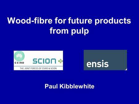 Wood-fibre for future products from pulp Paul Kibblewhite.