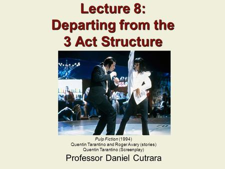 Lecture 8: Departing from the 3 Act Structure
