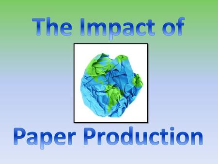 1 Of all the wood harvested throughout the world, 42% goes to paper production. That number is expected to grow by more than 50% over the next 50 years.