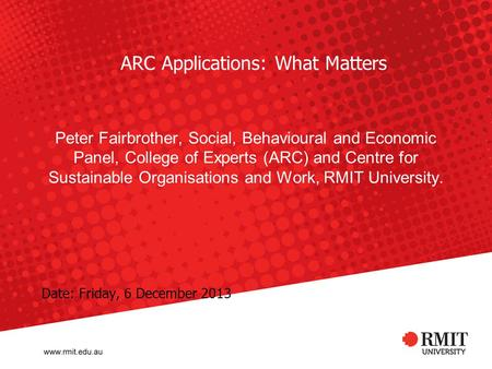 ARC Applications: What Matters Peter Fairbrother, Social, Behavioural and Economic Panel, College of Experts (ARC) and Centre for Sustainable Organisations.