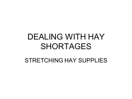 DEALING WITH HAY SHORTAGES STRETCHING HAY SUPPLIES.