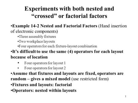 "1 Experiments with both nested and ""crossed"" or factorial factors Example 14-2 Nested and Factorial Factors (Hand insertion of electronic components) Three."