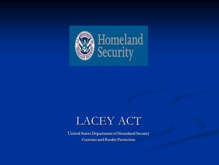 LACEY ACT Uni ted States Department of Homeland Security Customs and Border Protection.