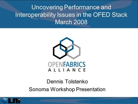 Uncovering Performance and Interoperability Issues in the OFED Stack March 2008 Dennis Tolstenko Sonoma Workshop Presentation.