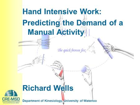 Hand Intensive Work: Predicting the Demand of a Manual Activity Richard Wells Department of Kinesiology, University of Waterloo.