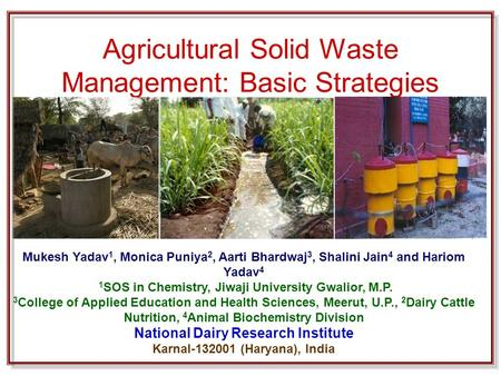 Agricultural Solid Waste Management: Basic Strategies Mukesh Yadav 1, Monica Puniya 2, Aarti Bhardwaj 3, Shalini Jain 4 and Hariom Yadav 4 1 SOS in Chemistry,