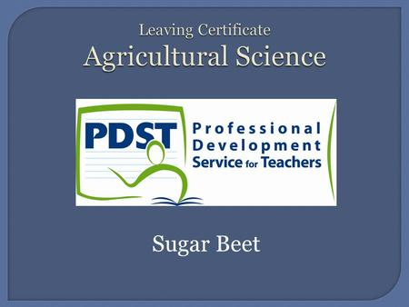 Sugar Beet.  Family  By Products  Soils and Climate  Place in rotation  Varieties.  Seed Bed Preparation  Sowing  Fertiliser  Pest, Disease and.