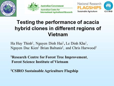 Testing the performance of acacia hybrid clones in different regions of Vietnam Ha Huy Thinh 1, Nguyen Dinh Hai 1, Le Dinh Kha 1, Nguyen Duc Kien 1 Brian.