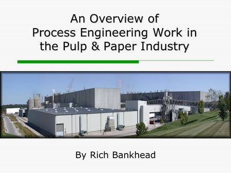 An Overview of Process Engineering Work in the Pulp & Paper Industry By Rich Bankhead.
