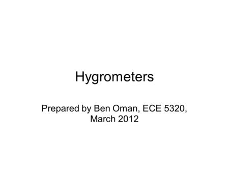Hygrometers Prepared by Ben Oman, ECE 5320, March 2012.