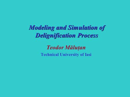 Teodor Măluţan Technical University of Iasi Modeling and Simulation of Delignification Process.