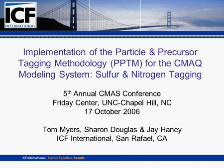 Implementation of the Particle & Precursor Tagging Methodology (PPTM) for the CMAQ Modeling System: Sulfur & Nitrogen Tagging 5 th Annual CMAS Conference.