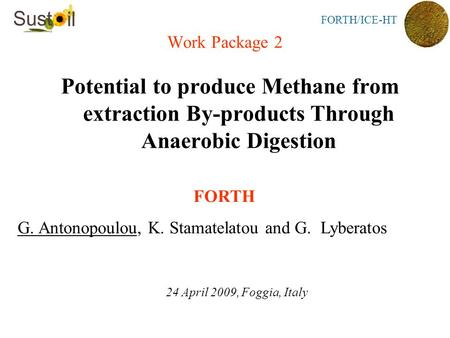 FORTH/ICE-HT Work Package 2 Potential to produce Methane from extraction By-products Through Anaerobic Digestion FORTH G. Antonopoulou, K. Stamatelatou.