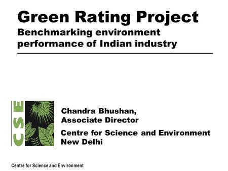 Centre for Science and Environment Green Rating Project Benchmarking environment performance of Indian industry Centre for Science and Environment New.