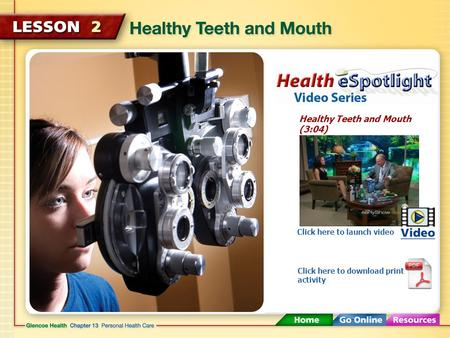 Healthy Teeth and Mouth (3:04) Click here to launch video Click here to download print activity.