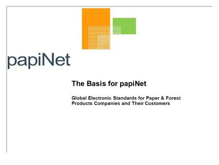 The Basis for papiNet Global Electronic Standards for Paper & Forest Products Companies and Their Customers.