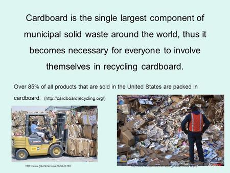 Cardboard is the single largest component of municipal solid waste around the world, thus it becomes necessary for everyone to involve themselves in recycling.