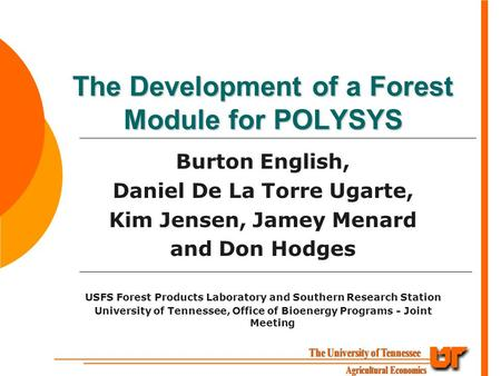 The Development of a Forest Module for POLYSYS Burton English, Daniel De La Torre Ugarte, Kim Jensen, Jamey Menard and Don Hodges USFS Forest Products.