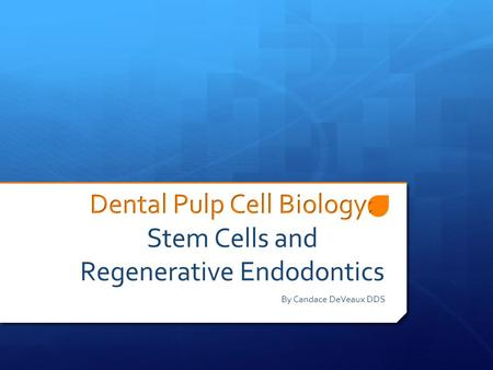 By Candace DeVeaux DDS. Objectives  Identify the cells found in the dental pulp and their function  Understand what a stem cell is, it's function, and.
