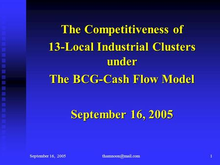 September 16, The Competitiveness of 13-Local Industrial Clusters under The BCG-Cash Flow Model September 16, 2005.