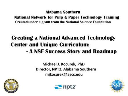 Alabama Southern National Network for Pulp & Paper Technology Training Created under a grant from the National Science Foundation Creating a National Advanced.