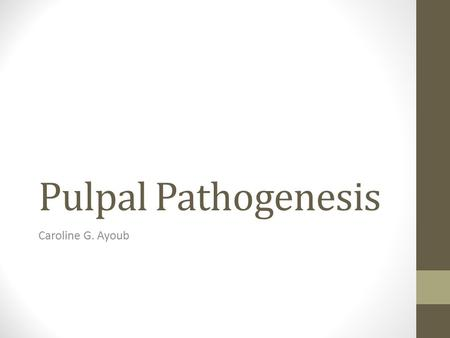 Pulpal Pathogenesis Caroline G. Ayoub. Outline  Contents of the healthy pulp  Etiology of pulpal disease  Immunological shift from health to disease.
