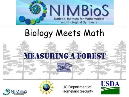 Biology Meets Math US Department of Homeland Security Measuring a Forest.