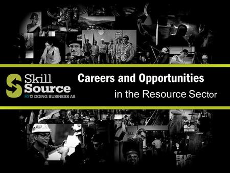 Careers and Opportunities in the Resource Sec tor.