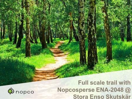 Full scale trail with Nopcosperse Stora Enso Skutskär