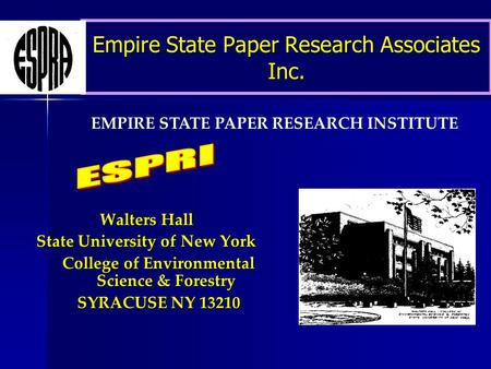 Empire State Paper Research Associates Inc. Walters Hall State University of New York College of Environmental Science & Forestry SYRACUSE NY 13210 EMPIRE.