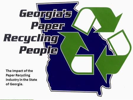 The Impact of the Paper Recycling Industry in the State of Georgia.