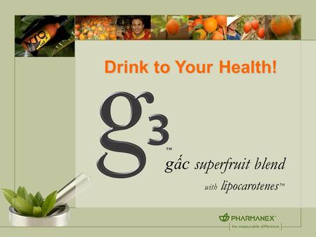 G ấ c superfruit blend with lipocarotenes tm Drink to Your Health!