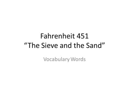 "Fahrenheit 451 ""The Sieve and the Sand"""