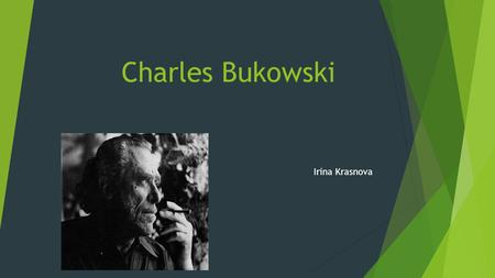 "Charles Bukowski Irina Krasnova. ""Some people never go crazy, What truly horrible lives they must live."""