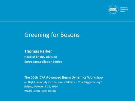 Greening for Bosons Thomas Parker Head of Energy Division European Spallation Source The 55th ICFA Advanced Beam Dynamics Workshop on High Luminosity Circular.