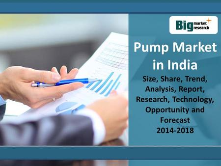 Pump Market in India Size, Share, Trend, Analysis, Report, Research, Technology, Opportunity and Forecast 2014-2018.