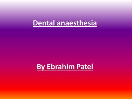 Dental anaesthesia By Ebrahim Patel.
