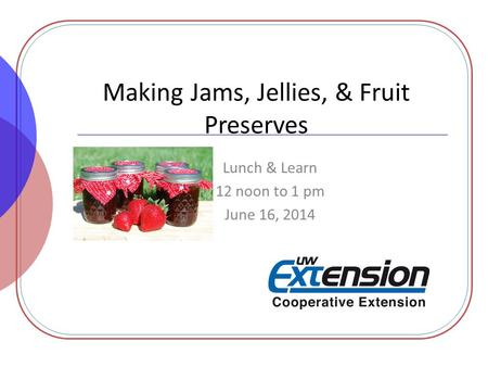 Making Jams, Jellies, & Fruit Preserves Lunch & Learn 12 noon to 1 pm June 16, 2014.