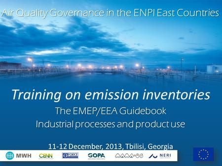 Air Quality Governance in the ENPI East Countries Training on emission inventories The EMEP/EEA Guidebook Industrial processes and product use 11-12 December,