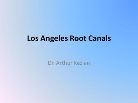 Los Angeles Root Canals Dr. Arthur Kezian. Root Canal Therapy: What Is It and Why Do I Need It? Your dentist may have suggested to you that Los Angeles.