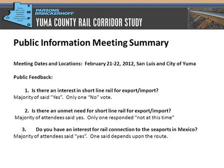 Public Information Meeting Summary Meeting Dates and Locations: February 21-22, 2012, San Luis and City of Yuma Public Feedback: 1.Is there an interest.