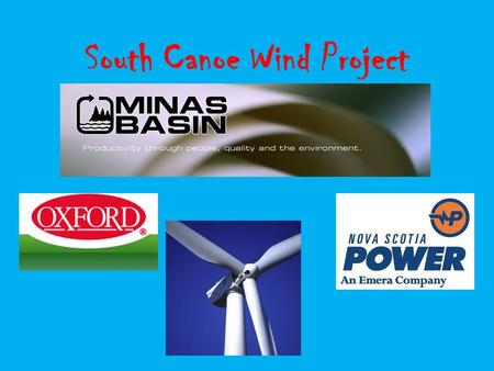 South Canoe Wind Project What we knew By 2015 Nova Scotia must be generating 25% of its power from renewable sources One of the main complaints about.