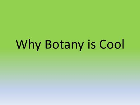 Why Botany is Cool. Plants are Chemical Factories ….why?