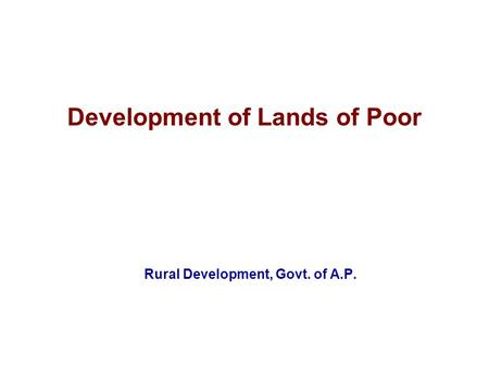 Development of Lands of Poor Rural Development, Govt. of A.P.